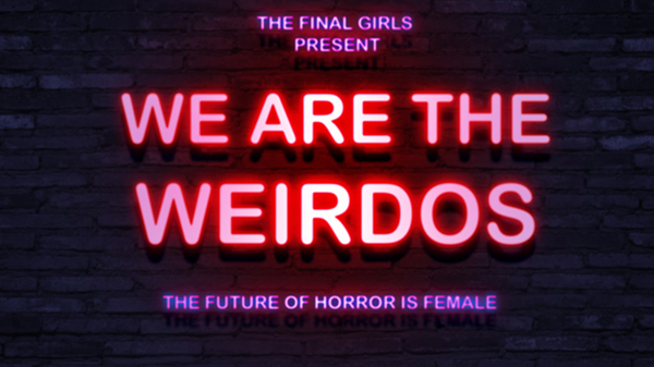 The Final Girls present…We Are The Weirdos