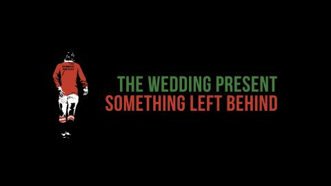 The Wedding Present: Something Left Behind + Director Q&A