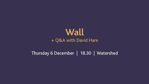 Wall + Q&A with David Hare